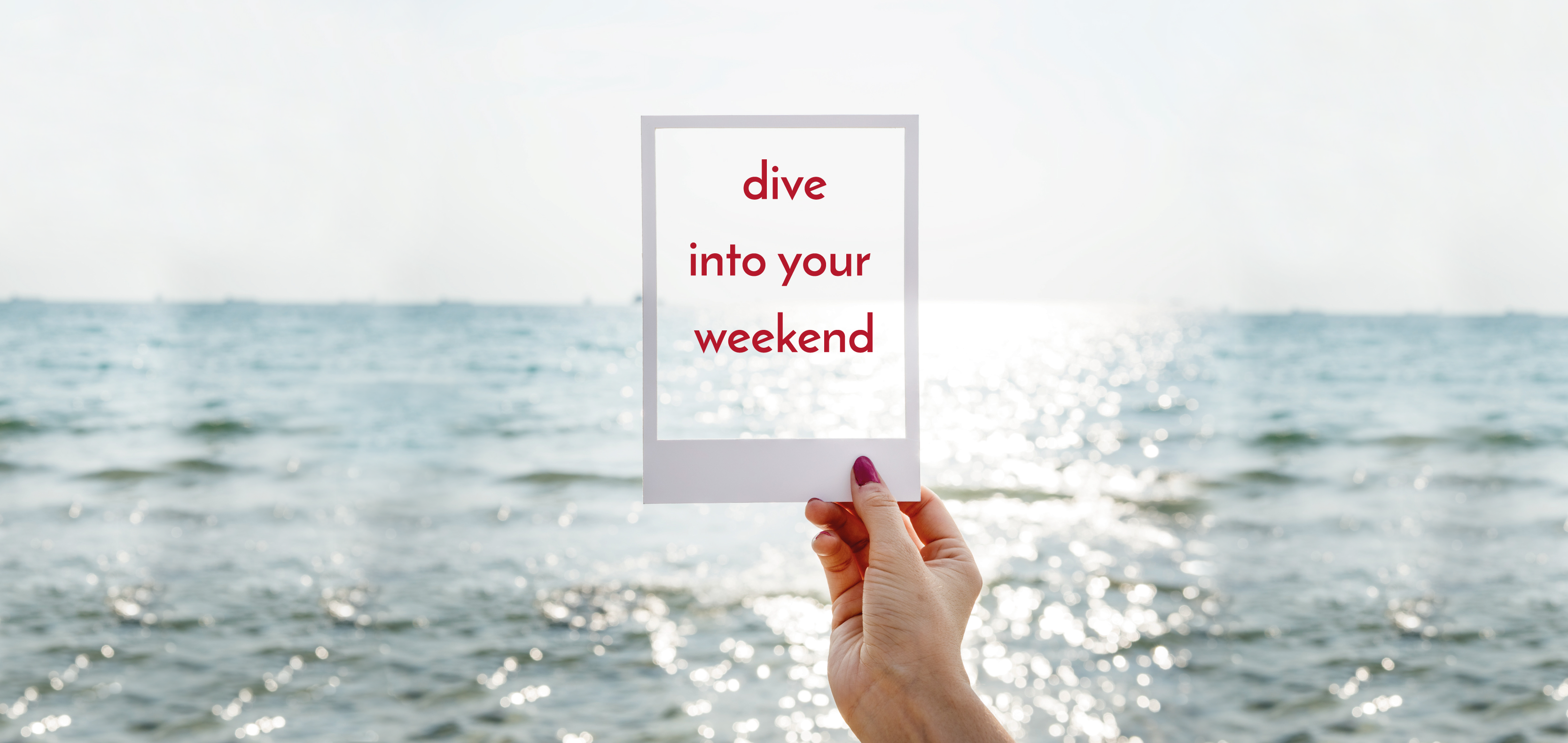 Dive into your weekend